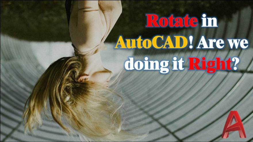 Rotate in AutoCAD! Are we doing it Right? AutoCAD Tips