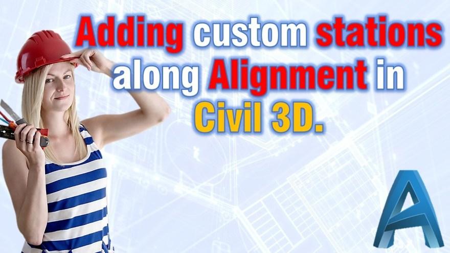 Adding custom stations along Alignment in Civil 3D. Civil 3d Tips