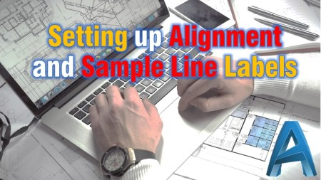 Setting up Alignment and Sample Line Labels in Civil 3d Civil 3d Tips