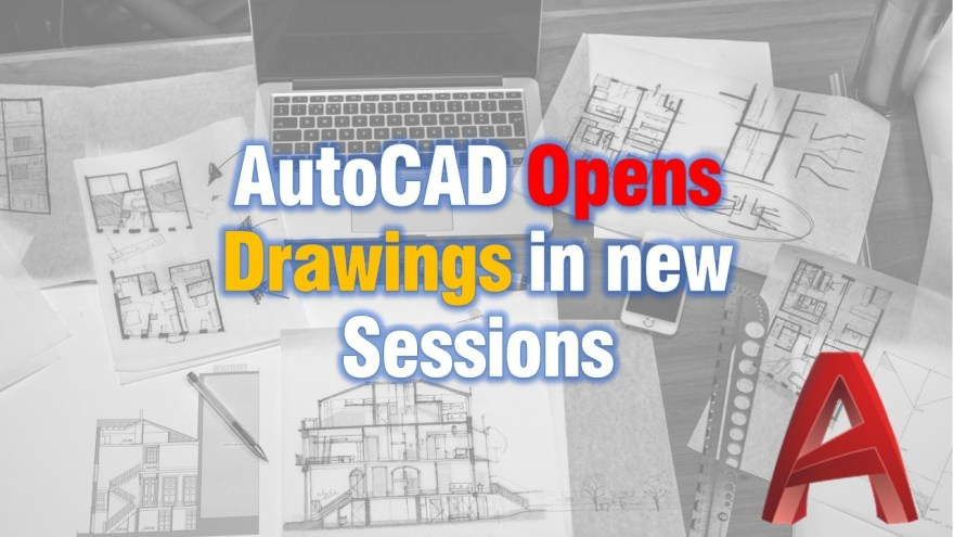 AutoCAD Opens Drawings in new Sessions (Every drawing opens in new window)! AutoCAD Tips