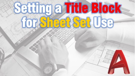 Setting a Title Block for Sheet Set Use AutoCAD Guides