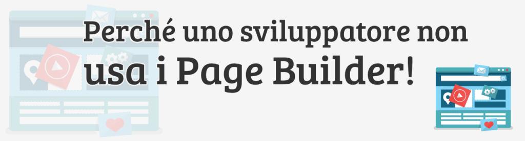 Ecco perché un vero Sviluppatore non usa i Page Builder