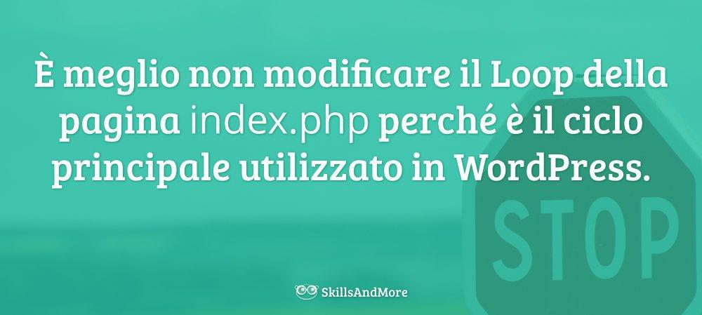 È meglio non modificare il loop di index.php per non rompere WordPress