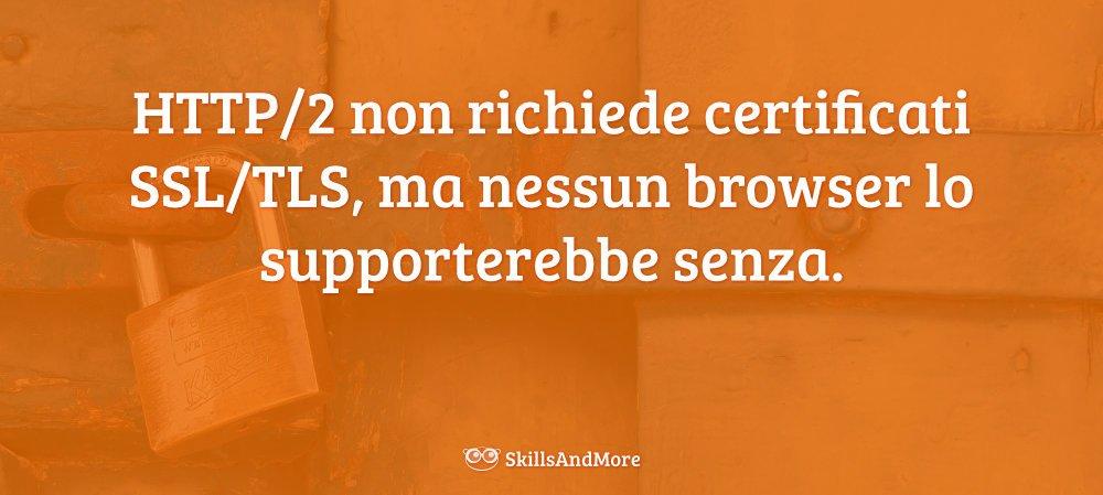 Sono i browser che richiedono il certificato SSL/TLS per usare HTTP/2