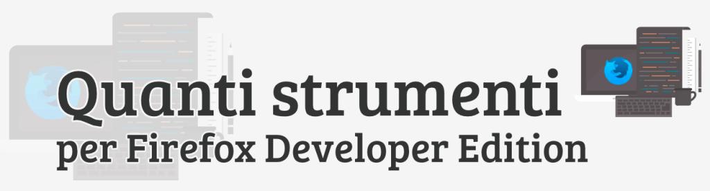 Quanti Strumenti per Firefox Developer Edition!