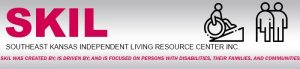 SKIL. Southeast Kansas Independent Living Resource CenterInc. SKIL was created by; is driven by; and is focused on persons with disabilities, their families, and communities.