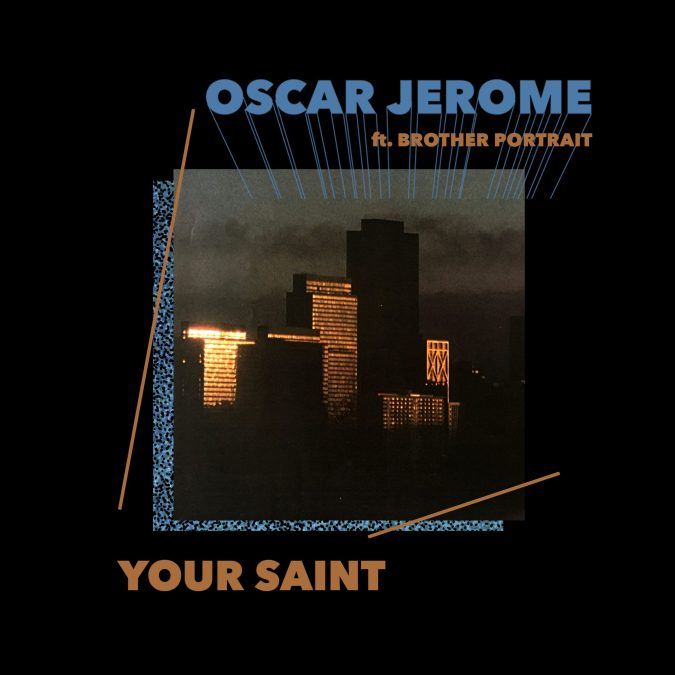 """Artwork for the track 'Your Saint'. Image of a group of high rise buildings lit by golden hour light. There is a thick black border around the image, and text in blue and orange reading """"Oscar Jerome ft. Brother Portrait, Your Saint"""""""
