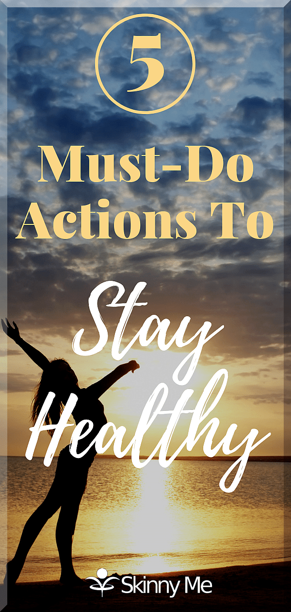 5 Must-Do Actions To Stay Healthy