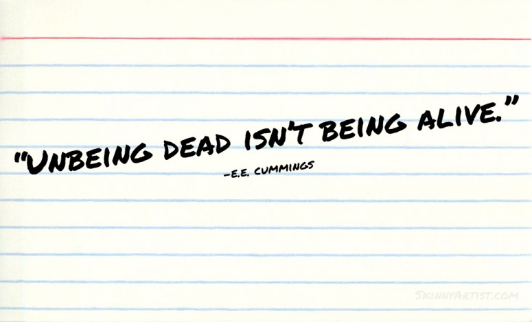 Unbeing dead isn't being alive quote