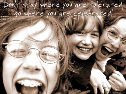 Go where you are celebrated quote