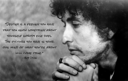 Bob Dylan- Destiny Quote