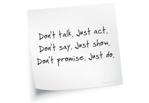 Dont talk just act Don't promise just do
