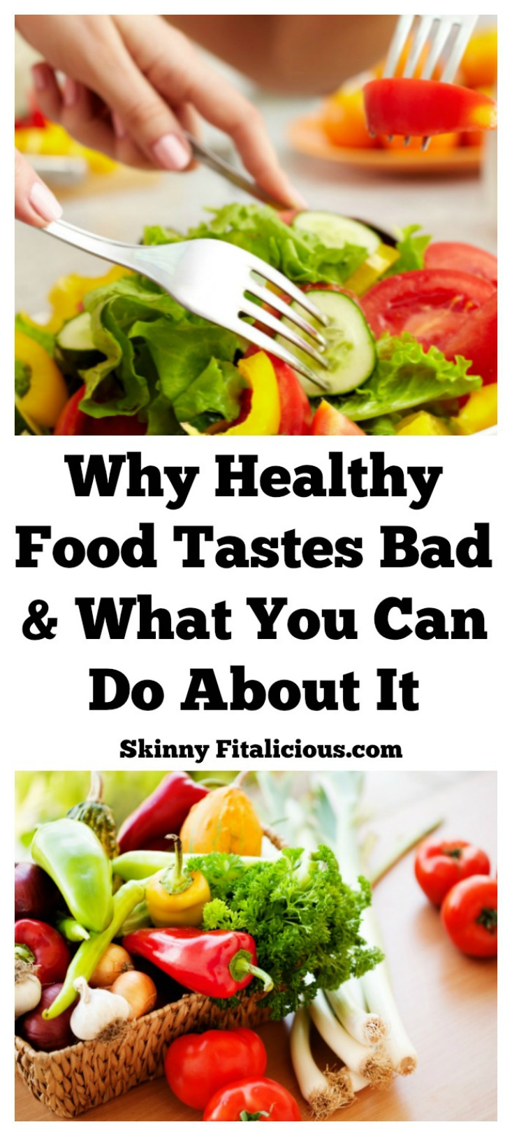 There's no doubt healthy food tastes good. Not that many people are faking liking it. What you have to ask yourself is why healthy food tastes bad to you?