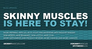 Skinny Muscles is here to stay