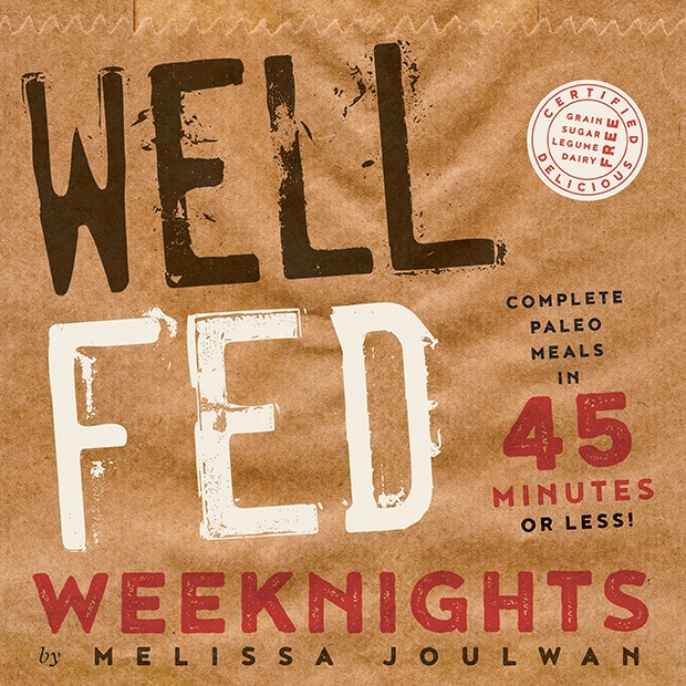 The Top 5 Whole 30 Cookbooks: Well Fed Weeknights: Complete Paleo Meals in 45 Minutes or Less Cookbook