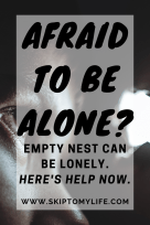 If you're afraid to be alone after your kids leave home, you need to read this.