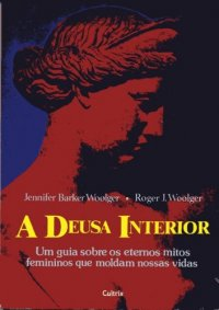 A Deusa Interior - Jennifer e Roger Wooger