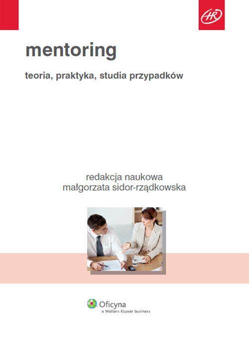 """""""Mentoring. Teoria, praktyka, studia przypadków"""" red. Małgorzata Sidor-Rządkowska"""
