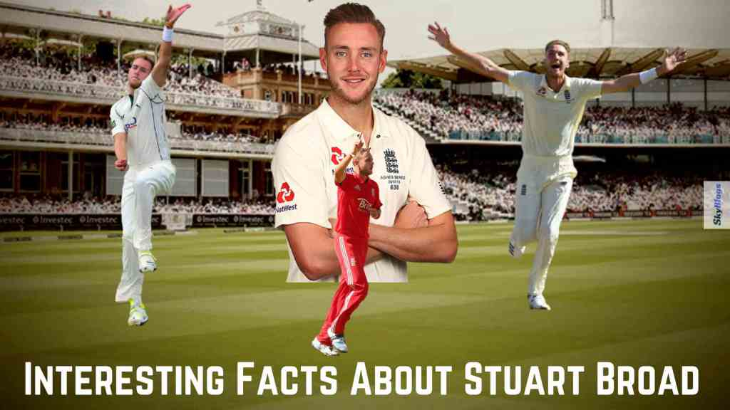 Interesting Facts About Stuart Broad