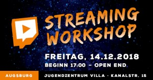 Streaming Workshop (14.12.2018) @ Jugendzenztrum Villa | Augsburg | Bayern | Deutschland