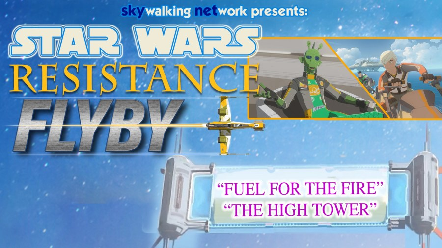 "Star Wars Resistance Flyby ""Fuel for the Fire"" ""The High Tower"""