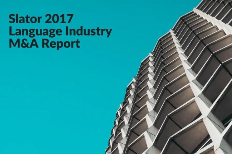 Slator 2017 Language Industry M&A Report