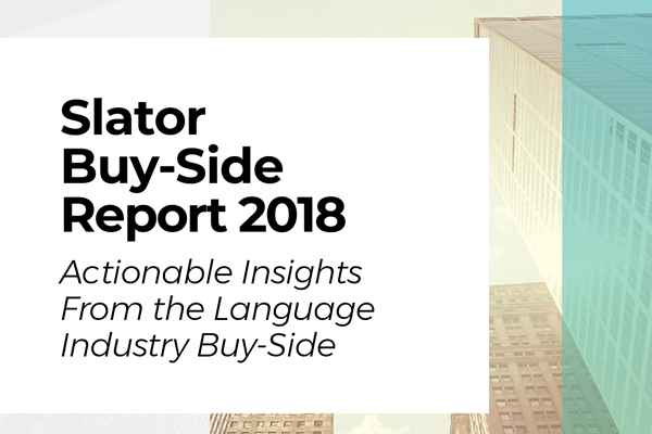 Slator Buy-Side Report 2018: Actionable Insights From the Language Industry Buy-Side