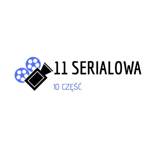 10 część 11 serialowej sezon 2018/2019