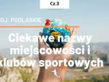 Podlaskie – ciekawe miejscowości w województwie cz.3