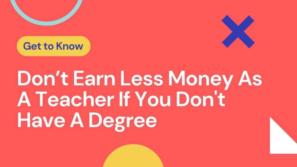 Dont Earn Less Money As A Teacher If You Dont Have A Degree 2021