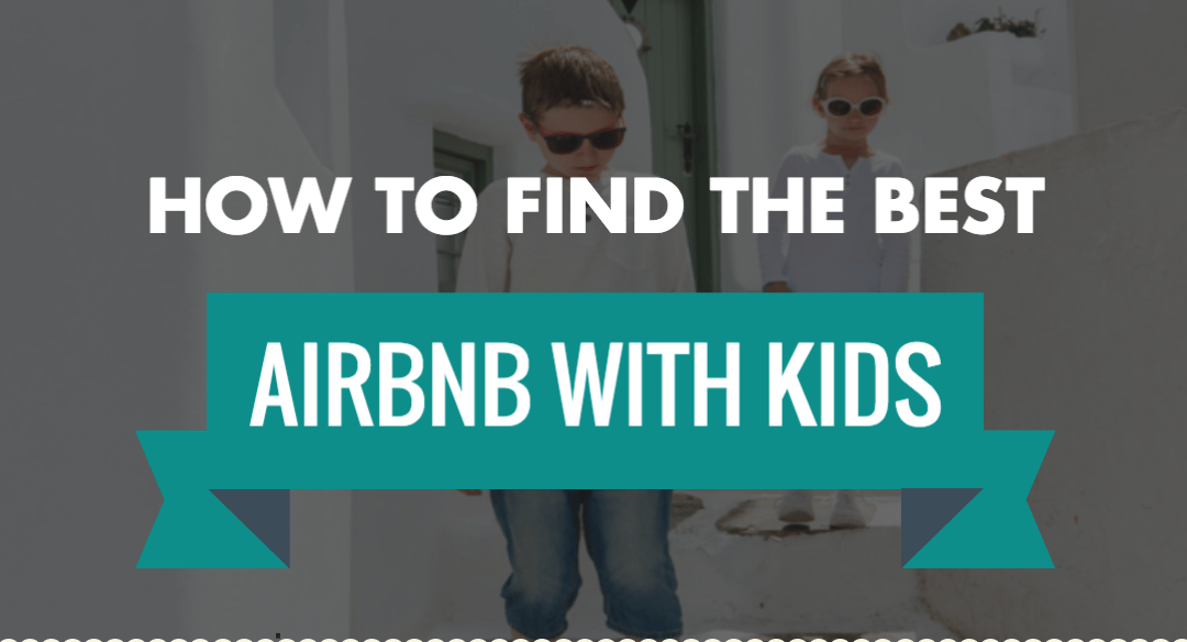 7 Tips for finding the Best Airbnb With Kids