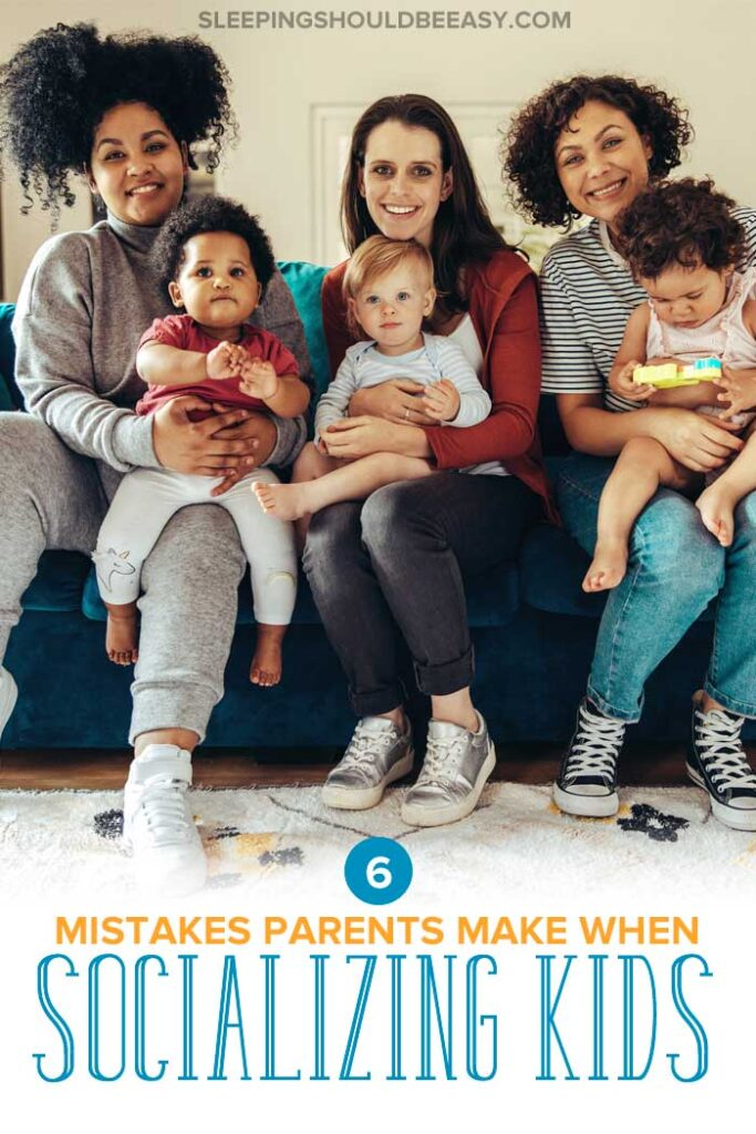 6 Mistakes to Avoid when Socializing Your Child