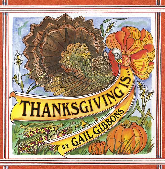 Thanksgiving Is... by Gail Gibbons