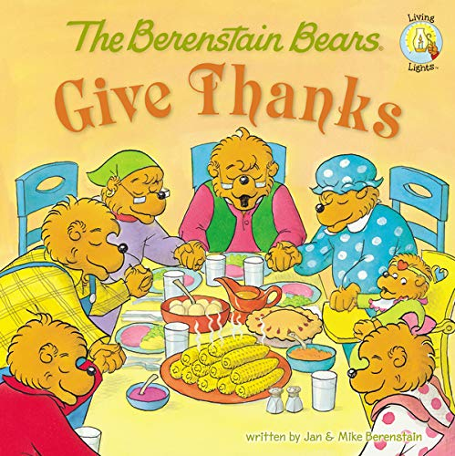 The Berenstain Bears Give Thanks by Jan and Mike Berenstain