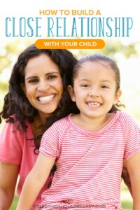 How to Build a Close Relationship with Your Child