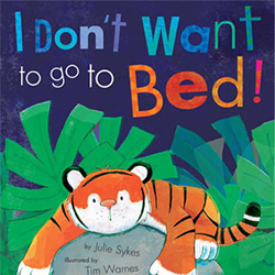 I Don't Want to Go to Bed! by Julie Sykes