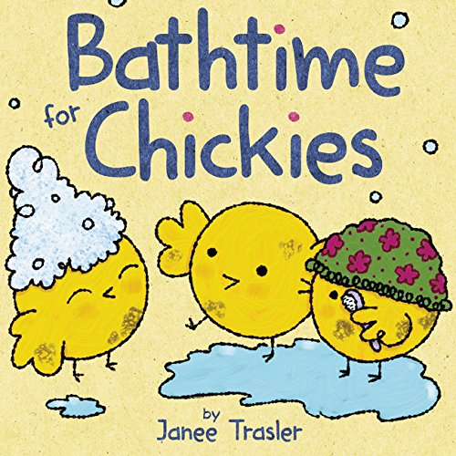 Bathtime for Chickies by Janee Trasler