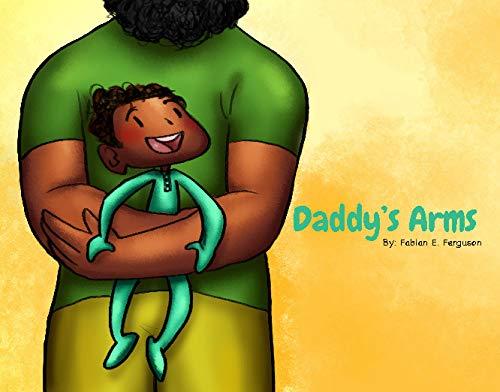 Daddy's Arms by Fabian E. Ferguson