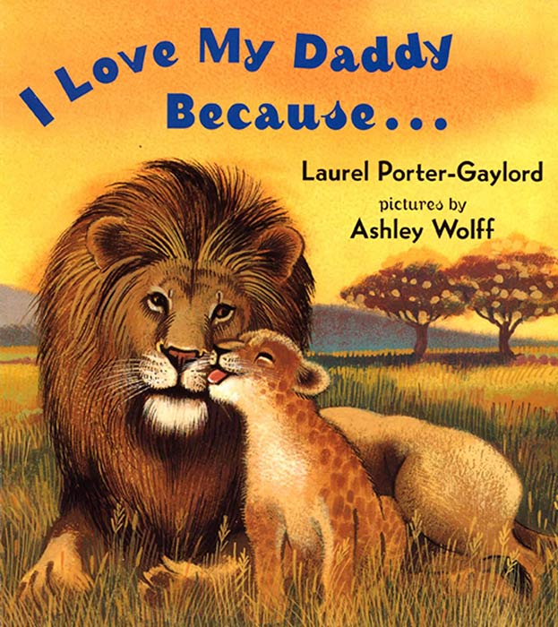 I Love My Daddy Because... by Laurel Porter Gaylord and Ashley Wolff