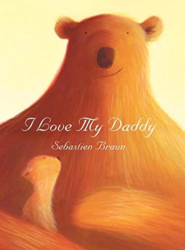 I Love My Daddy by Sebastien Braun