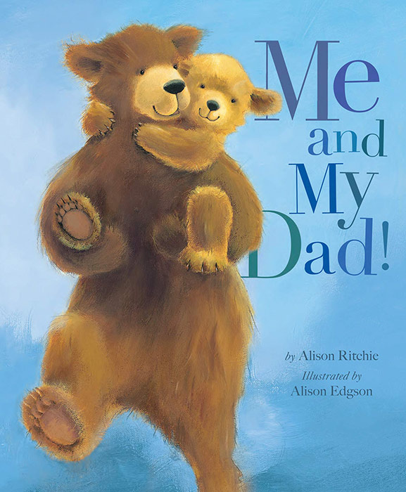 Me and My Dad! by Alison Ritchie and Alison Edgson