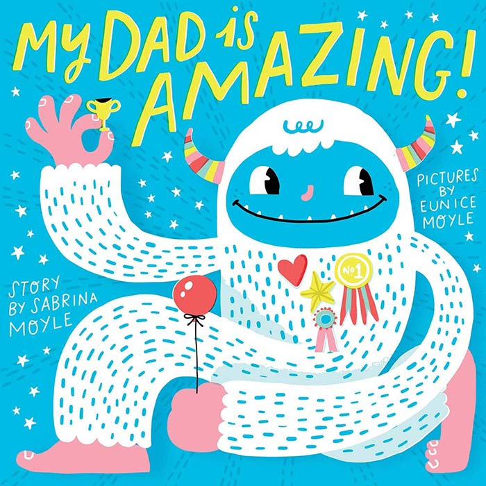 My Dad Is Amazing! by Sabrina Moyle