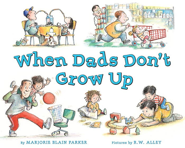 When Dads Don't Grow Up by Marjorie Blain Parker and R.W. Alley