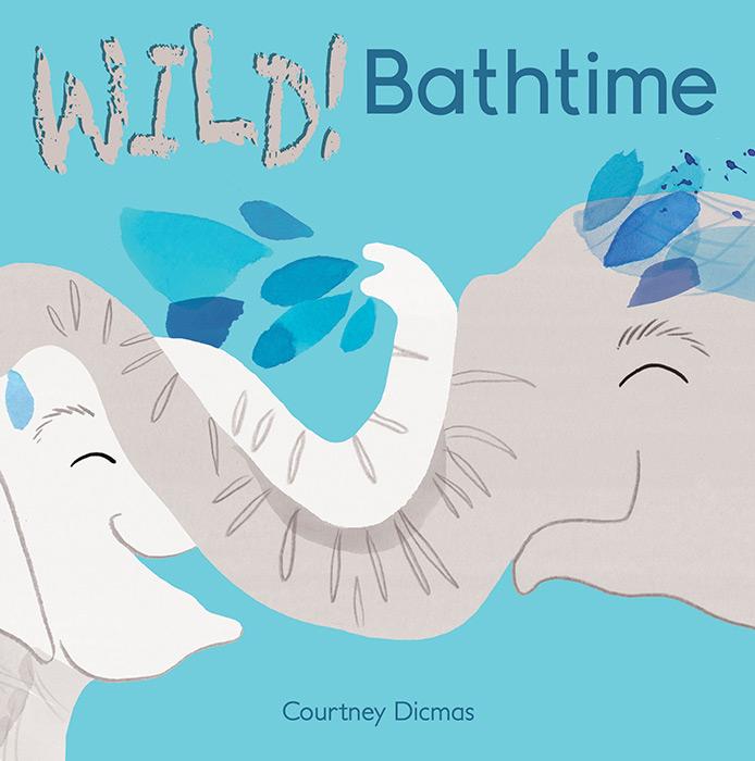 Wild! Bathtime by Courtney Dicmas
