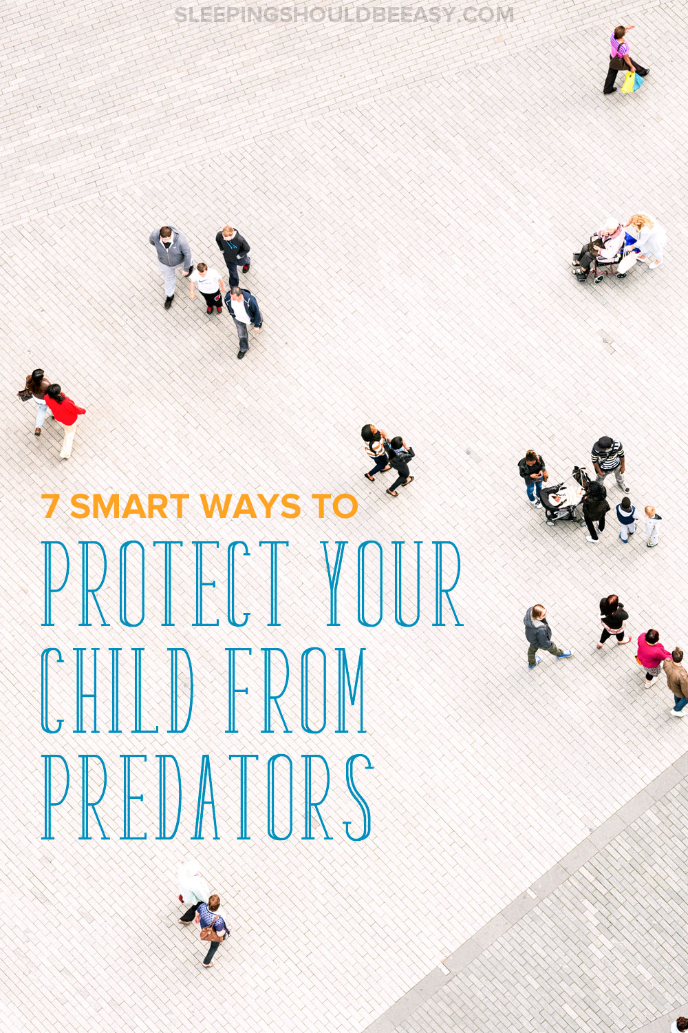Worried about predators, both strangers and those you might know? Here are 7 smart ways to protect your child from predators.