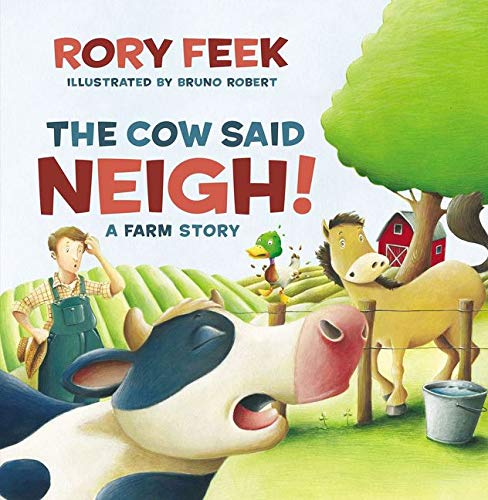 The Cow Said Neigh! by Rory Feek and Bruno Robert