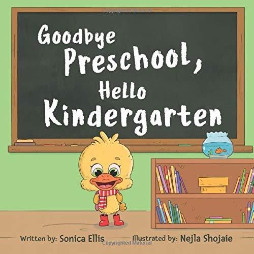 Goodbye Preschool, Hello Kindergarten by Sonica Ellis and Nejla Shojaie