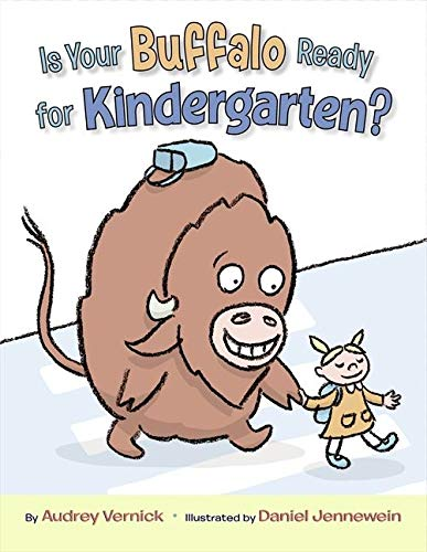 Is Your Buffalo Ready for Kindergarten? by Audrey Vernick and Daniel Jennewein