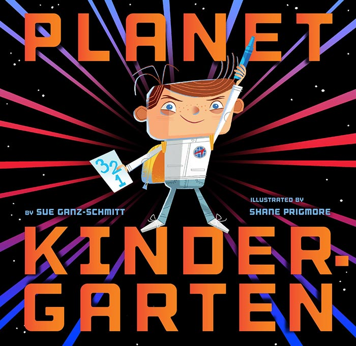 Planet Kindergarten by Sue Ganz-Schmitt and Shane Prigmore