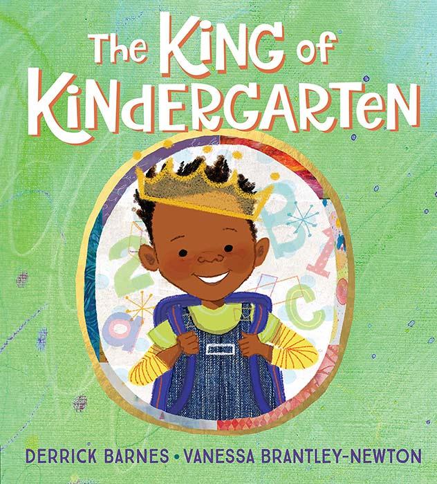 The King of Kindergarten by Derrick Barnes and Vanessa Brantley-Newton
